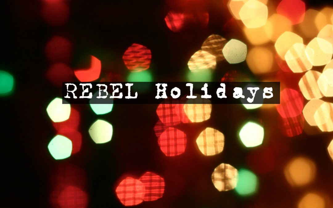 How to Be A REBEL During the Holidays