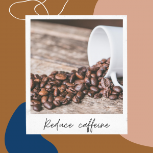 Reduce the amount of caffeine you consume in a day to lower cortisol
