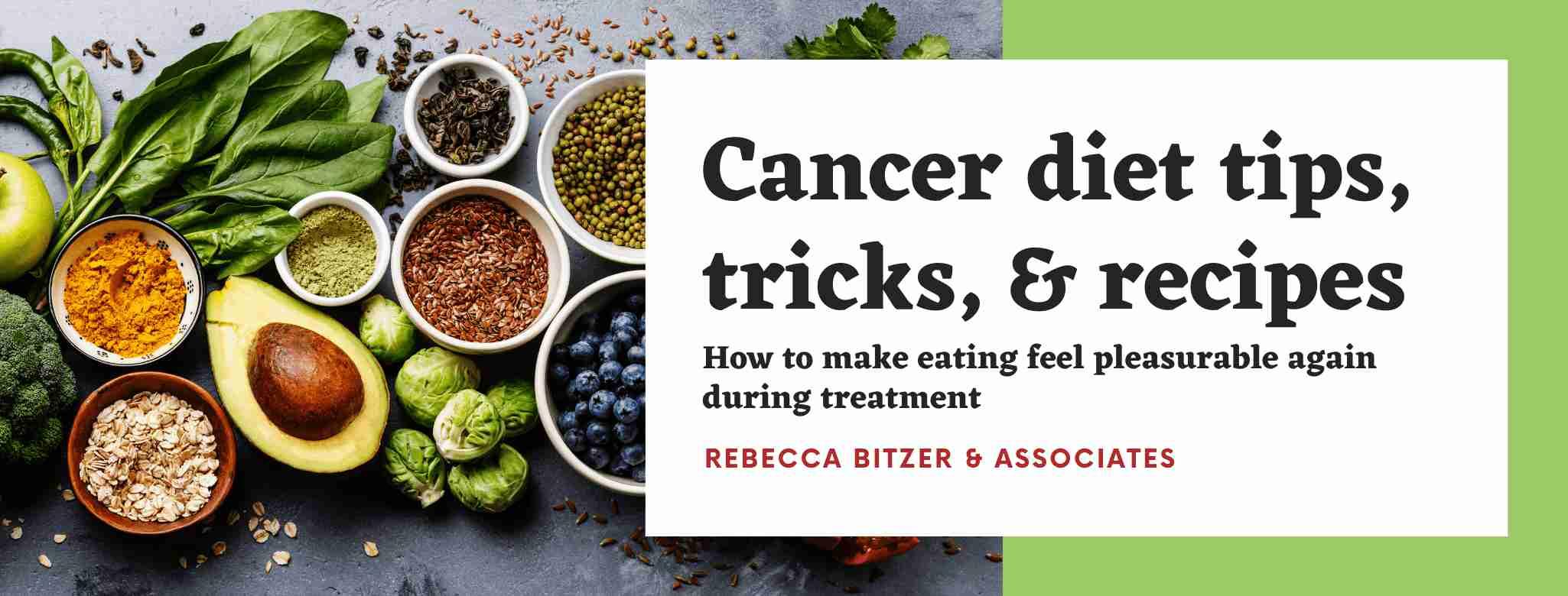 Cancer diet tips, tricks, & recipes