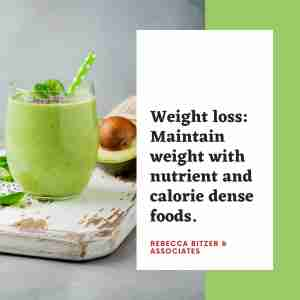 Maintain weight with nutrient dense foods